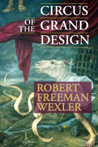 Circus of the Grand Design by Robert Freeman Wexler