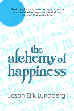 The Alchemy of Happiness, by Jason Erik Lundberg