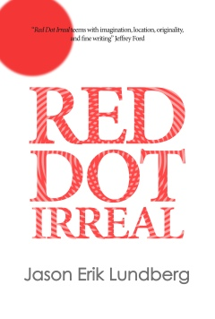 Red Dot Irreal, by Jason Erik Lundberg